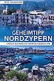 Geheimtipp Nordzypern: Unser Abenteuer vom Auswandern von M. A. Abraham