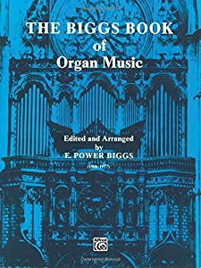 The Biggs Book of Organ Music (H.W. Gray)