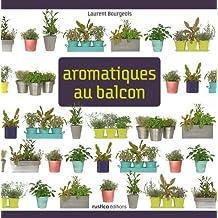 Aromatiques au balcon (Mon carré de jardin)