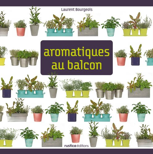 Aromatiques au balcon (Mon carré de jardin) par Laurent Bourgeois