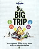 Lonely Planet The Big Trip (Lonely Planet the Big Trip: Your Ultimate Guide to Gap Years & Overseas Adventures)