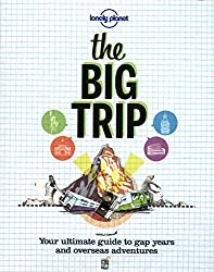 The Big Trip: Your Ultimate Guide to Gap Years & Overseas Adventures (Lonely Planet the Big Trip: Your Ultimate Guide to Gap Years & Overseas Adventures)