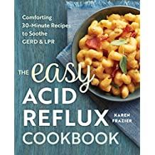 The Easy Acid Reflux Cookbook: Comforting 30-Minute Recipes to Soothe GERD & LPR (English Edition)
