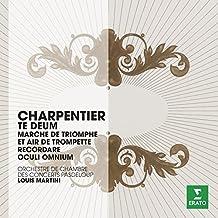 Charpentier : Te Deum / Marche de triomphe et air de Trompette / Recordare / Oculi omunium