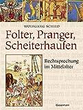 Folter, Pranger, Scheiterhaufen: Rechtsprechung im Mittelalter - Wolfgang Schild