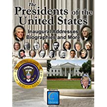 The Presidents of the United States (Biographies, Inaugural Addresses, Key Dates, Fully Illustrated, and more) (English Edition)