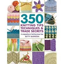 350 Knitting Tips, Techniques & Trade Secrets: A Compendium of Knitting Know-How (350 Tips, Techniques & Trade Secrets)