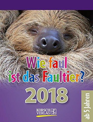 Wie faul ist das Faultier? 2018: Tages-Abreisskalender für Kinder mit Rätseln, Spiel und Witz I Aufstellbar I 12 x 16 cm