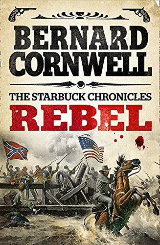 Rebel (The Starbuck Chronicles, Book 1) por Bernard Cornwell