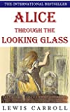 Alice Through The Looking Glass (Complete and Illustrated): plus Free Audiobook