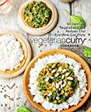 Vegetarian Curry Cookbook: 50 Delicious Vegetarian Curry Recipes That Everyone Can Enjoy