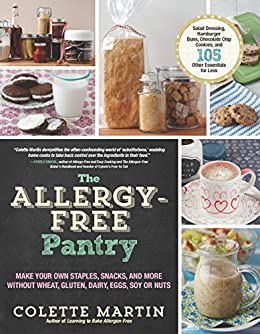The Allergy-Free Pantry: Make Your Own Staples, Snacks, and More Without Wheat, Gluten, Dairy, Eggs, Soy or Nuts (English Edition) par [Martin, Colette]