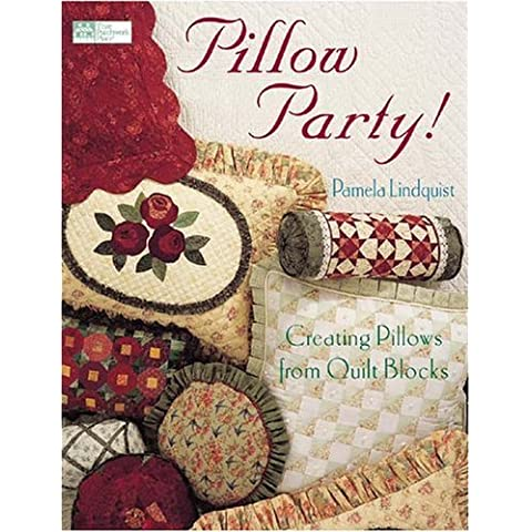 Pillow Party!: Creating Pillows from Quilt Blocks (That Patchwork Place) by Pamela Lindquist (2004-07-02)