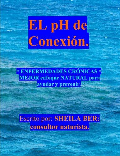 EL pH de  CONEXION.  SPANISH Edition - Written by SHEILA BER.: CRÓNICO Y TODAS LAS ENFERMEDADES AYUDA NATURAL Y CONSEJO. por SHEILA BER