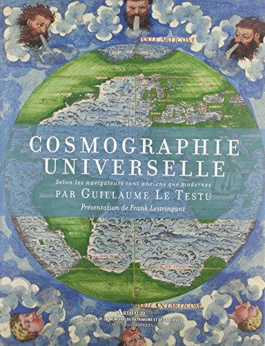Cosmographie universelle selon les navigateurs tant anciens que modernes par Guillaume Le Testu