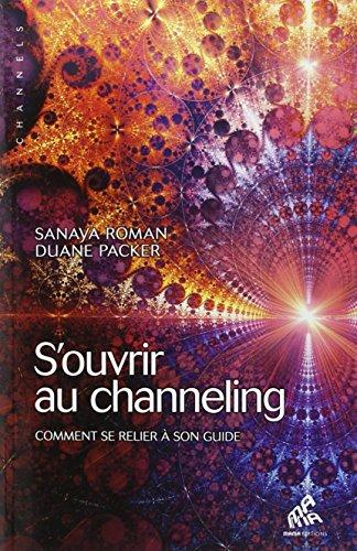 S'ouvrir au channeling - Comment se relier à son guide par Sanaya Roman & Duane Packer