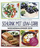 Schlank mit Low-Carb - Wochenkalender 2018: Wandkalender - Andreas Meyhöfer, Diana Ludwig