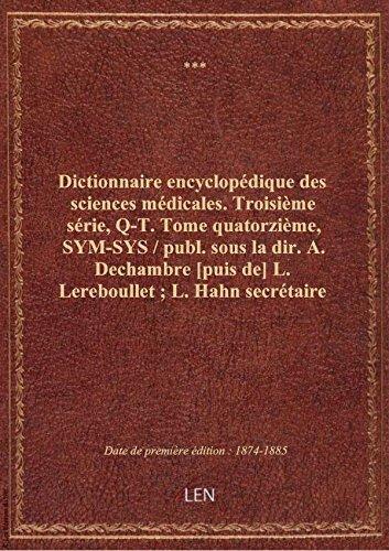 Dictionnaire encyclopédique des sciences médicales. Troisième série, Q-T. Tome quatorzième, SYM-SYS par XXX