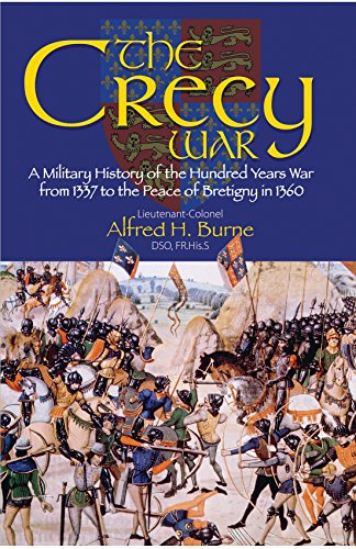 The Crecy War: A Military History of the Hundred Years War from 1337 to the Peace of Bretigny in 1360