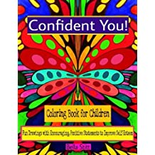 Confident You! Coloring Book for Children: Fun Drawings with Encouraging, Positive Statements to Improve Self-Esteem by Bella Stitt (2015-12-04)