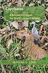 Capybaras: A Natural History of the World's Largest Rodent by Rexford D. Lord (2009-07-15)