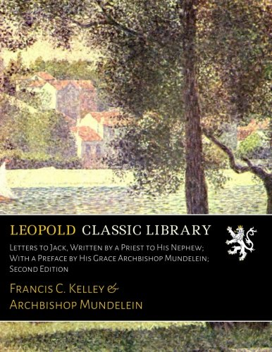 Letters to Jack, Written by a Priest to His Nephew; With a Preface by His Grace Archbishop Mundelein; Second Edition