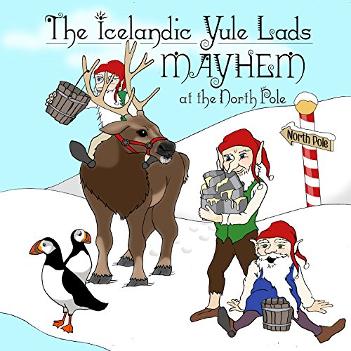Book cover image for The Icelandic Yule Lads: Mayhem at the North Pole