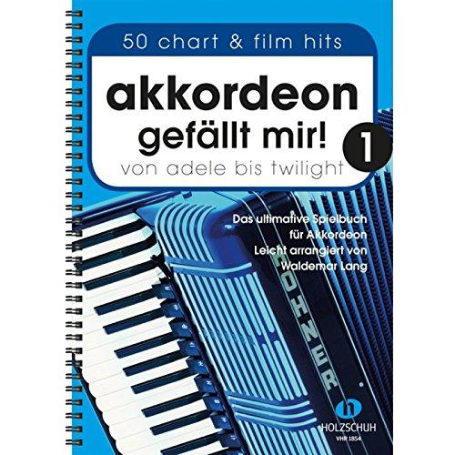 Akkordeon gefällt mir! Band 1: Von Adele bis Twilight - das ultimative Spielbuch für Akkordeon, leicht arrangiert