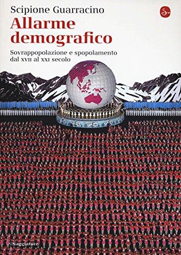 Allarme demografico. Sovrappopolazione e spopolamento dal XVII al XXI secolo