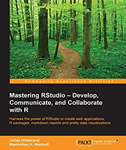 Mastering RStudio – Develop, Communicate, and Collaborate with R (English Edition) von [Hillebrand, Julian, Maximilian H. Nierhoff]