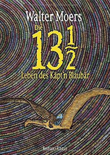 Die 13 1/2 Leben des Käpt\'n Blaubär: Roman, erstmals in Farbe