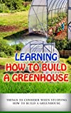 Learning How to Build a Greenhouse: Things to Consider When Studying How to Build a Greenhouse