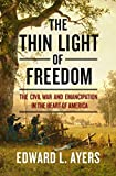 The Thin Light of Freedom: The Civil War and Emancipation in the Heart of America by Edward L. Ayers front cover