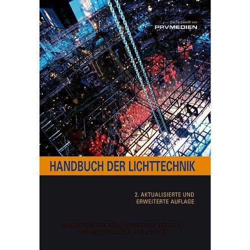 Handbuch der Lichttechnik: Formeln, Tabellen und Praxiswissen: Know-How für Film, Fernsehen, Theater, Veranstaltungen und Events