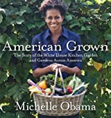 American Grown: The Story of the White House Kitchen Garden and Gardens Across America by Obama, Michelle (2012) Hardcover