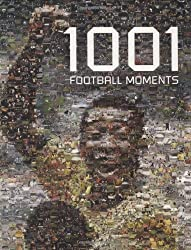 By Sam Pilger 1001 Football Moments (illustrated edition) [Hardcover]