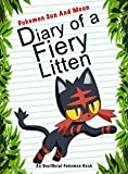 #2: Pokemon Sun And Moon: Diary Of A Fiery Litten: (An Unofficial Pokemon Book) (Pokemon Books Book 29)
