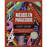 Noeuds en paracorde : Tome 1, Les bases : sangles, bracelets, baguettes de noeuds plats, tresses, noeuds gansés, etc.