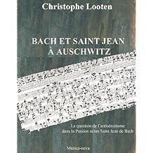 BACH ET SAINT JEAN  À AUSCHWITZ  La question de l'antisémitisme dans la Passion selon Saint Jean de Bach