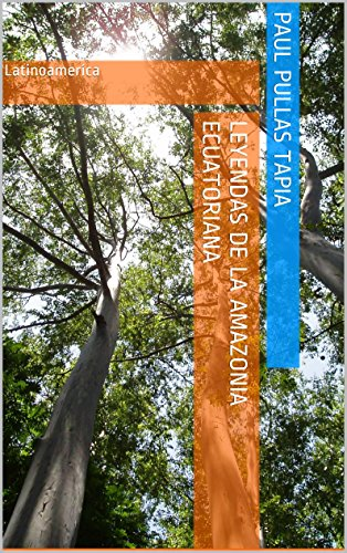 Leyendas de la Amazonia Ecuatoriana: Latinoameríca por paul pullas tapia