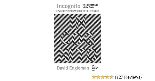 Incognito  The Secret Lives of The Brain  Amazon.co.uk  David Eagleman   9781847679383  Books 9581f2141
