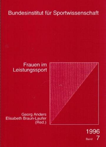 Frauen im Leistungssport, Wissenschaftliche Berichte und Materialien des Bundesinstituts fr Sportwissenschaft, 1996/07