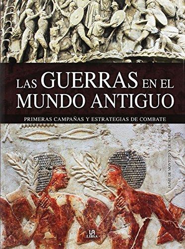 Las Guerras En El Mundo Antiguo/ Wars in Ancient Times por Jaime De Montoto Y De Simon