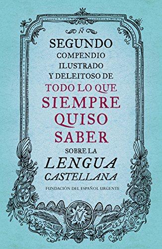 Segundo compendio ilustrado y deleitoso de todo lo que siempre quiso saber sobre la lengua castellana por Fundéu