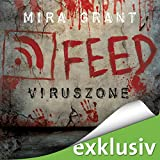 Feed - Viruszone: The Newsflesh Trilogy 1