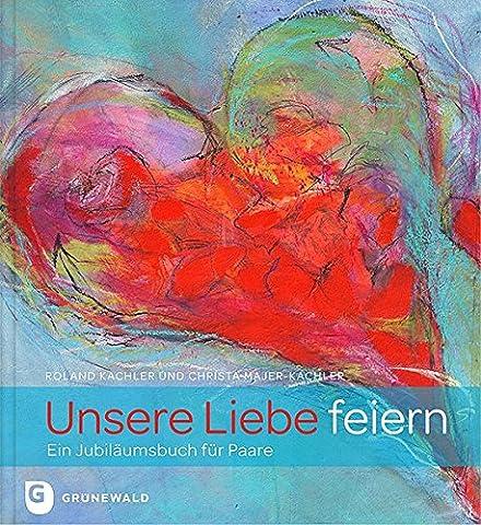Unsere Liebe feiern - Ein Jubiläumsbuch für Paare (Geschenke Für Ehe-paare)