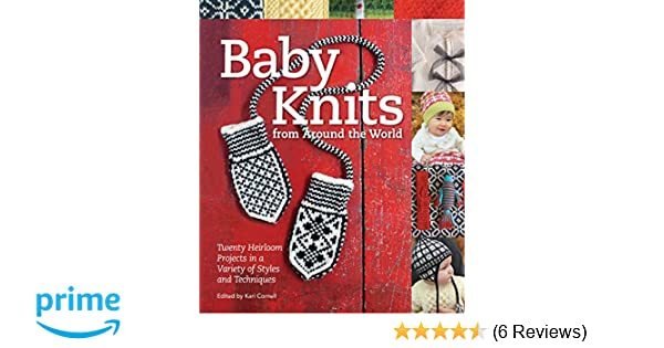 Baby Knits from Around the World: 20 Heirloom Projects in a Variety of Styles and Techniques: Amazon.co.uk: Kari Cornell: 9781589237896: Books