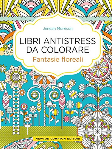 Fantasie floreali. Libri antistress da colorare