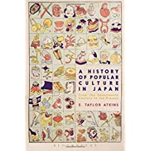 A History of Popular Culture in Japan: From the Seventeenth Century to the Present