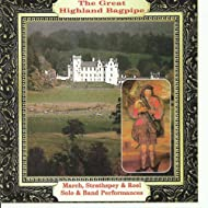 The Great Highland Bagpipe March, Strathspey & Reel Solo & Band Performances